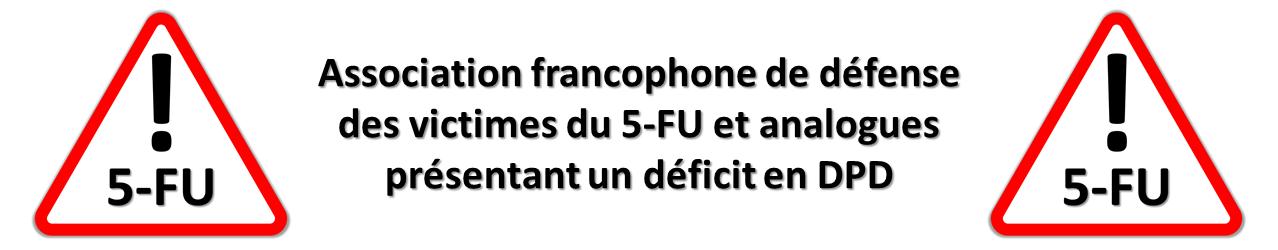 ASSOCIATION FRANCOPHONE DE DEFENSE DES VICTIMES DU 5-FU ET ANALOGUES PRESENTANT UN DEFICIT EN DPD
